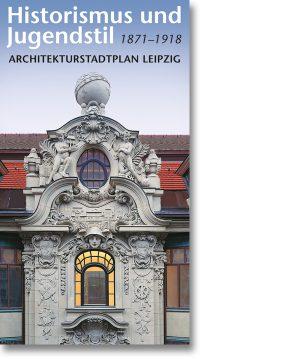 Historismus und Jugenstil 1871–1918 – Architekturfaltplan Leipzig