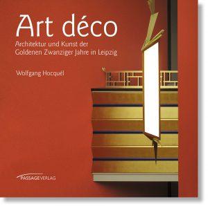 Art déco – Architektur und Kunst der Goldenen Zwanziger Jahre in Leipzig