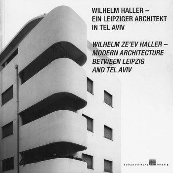 Wilhelm Haller – ein Leipziger Architekt in Tel Aviv, 2009