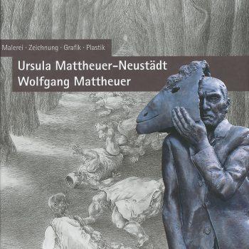 Ursula Mattheuer-Neustädt – Wolfgang Mattheuer, 2007