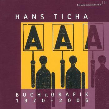 Hans Ticha – Buch & Grafik 1970–2006, 2007