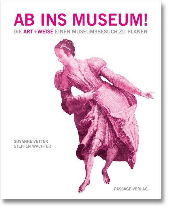 Ab ins Museum – Die Art + Weise einen Museumsbesuch zu planen