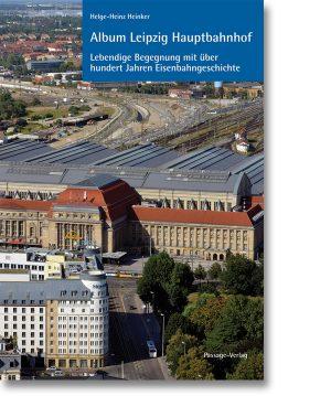 Album Leipzig Hauptbahnhof – Lebendige Begegnung mit über hundert Jahren Eisenbahngeschichte