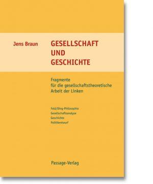 Gesellschaft und Geschichte – Fragmente für die gesellschaftstheoretische Arbeit der Linken