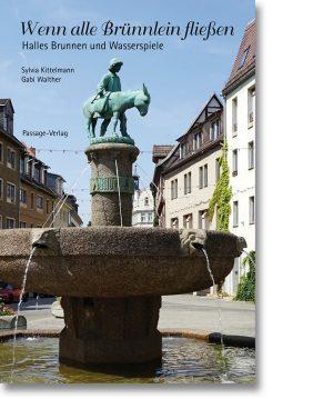 Wenn alle Brünnlein fließen – Halles Brunnen und Wasserspiele