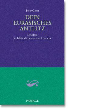 Dein Eurasisches Anlitz – Schriften zu bildender Kunst und Literatur