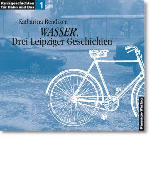 Kurzgeschichten für Bahn und Bus 1 – Wasser. Drei Leipziger Geschichten