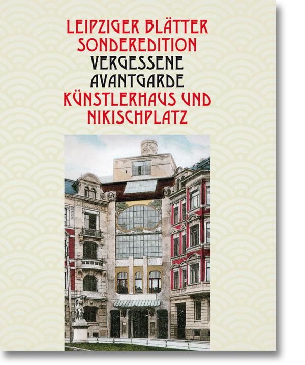 Leipziger Blätter Sonderedition – Vergessene Avantgarde – Künstlerhaus und Nikischplatz