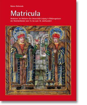 Matricula – Mediziner als Rektoren der Universität Leipzig vom 15. bis 18. Jahrhundert