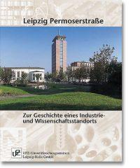 Leipzig Permoserstraße – Zur Geschichte eines Industrie- und Wissenschaftsstandorts