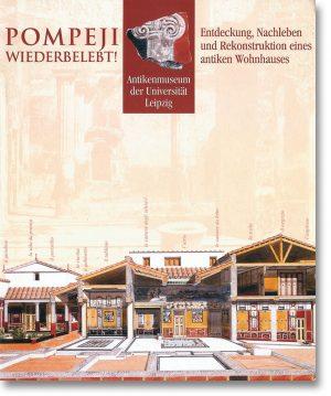 Pompeij wiederbelebt! – Entdeckung, Nachleben und Rekonstruktion eines antiken Wohnhauses
