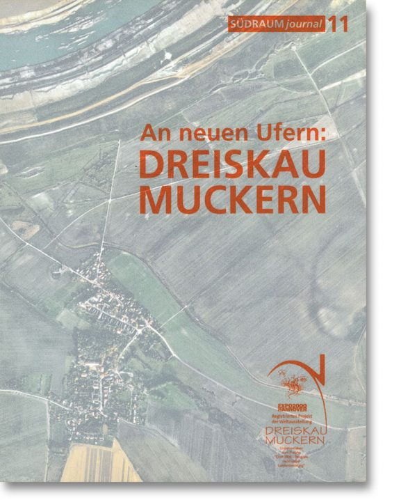 Südraumjournal 11 – An neuen Ufern: Dreiskau Muckern