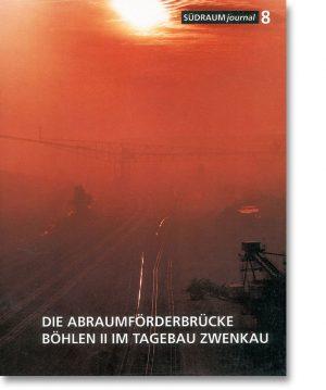 Südraumjournal 8 – Die Abraumförderbrücke Böhlen II im Tagebau Zwenkau