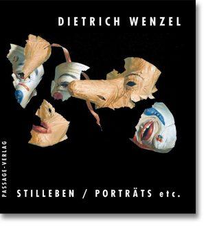 Dietrich Wenzel – Stilleben / Porträts etc.