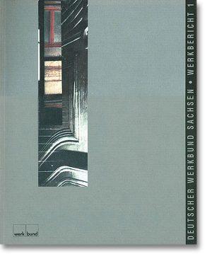 Werkbericht 1 – Deutscher Werkbund Sachsen