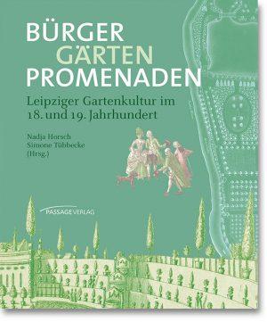 Bürger, Gärten, Promenaden – Leipziger Gartenkultur im 18. und 19. Jahrhundert