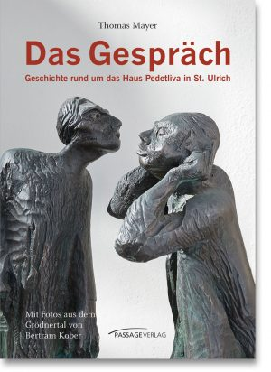 Das Gespräch – Geschichte rund um das Haus Pedetliva in St. Ulrich