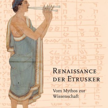 Renaissance der Etrusker – Vom Mythos zur Wissenschaft