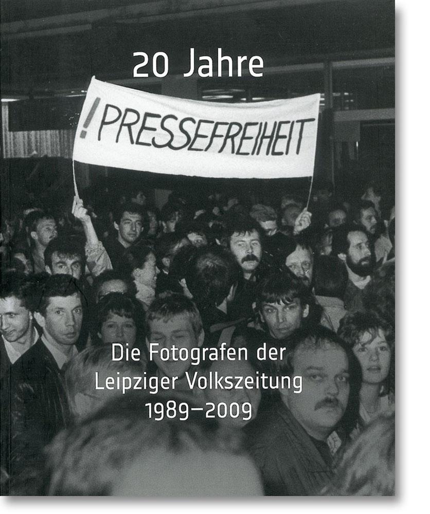 20 Jahre Pressefreiheit – Die Fotografen der Leipziger Volkszeitung 1989–2009